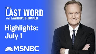 Watch The Last Word With Lawrence O'Donnell Highlights: July 1 | MSNBC