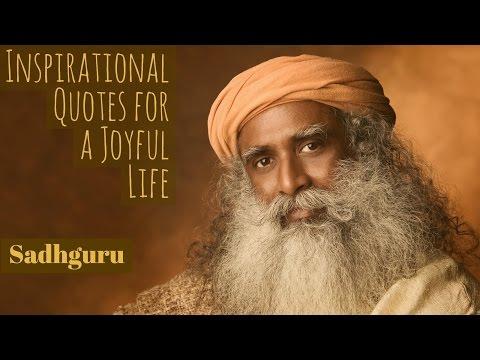Inspirational Quotes For A Joyful Life From Sadhguru