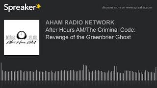 After Hours AM/The Criminal Code: Revenge of the Greenbrier Ghost
