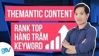Công Thức Tối Ưu Thematic Content Rank Top Hàng Trăm Keyword Chỉ Với 1 Bài Viết