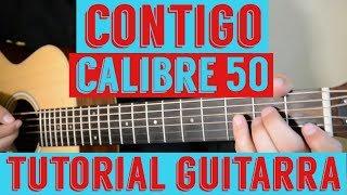 Contigo - Tutorial de Guitarra ( Calibre 50 ) Para Principiantes