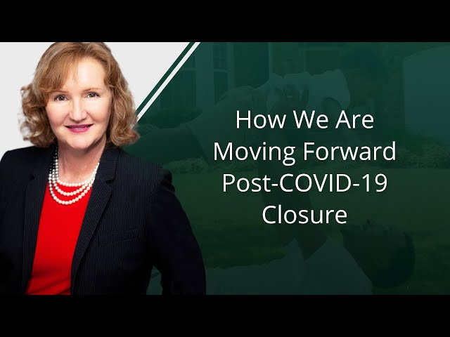 How We Are Moving Forward Post-COVID-19 Closure