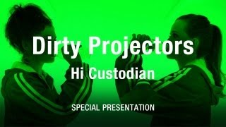Dirty Projectors - &quotHi Custodian&quot