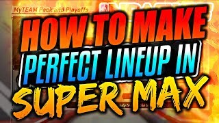 NBA 2K18 MyTEAM HOW TO MAKE THE PERFECT LINEUP IN SUPER MAX! My TEAM SUPER MAX TIPS!