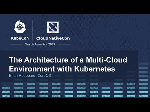 The Architecture of a Multi-Cloud Environment with Kubernetes [I] - Brian Redbeard, CoreOS