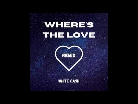 White Ca$h - Where's The Love (Remix - Official Audio)
