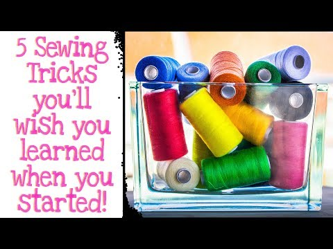 5 SEWING HACKS   TRICKS & TIPS YOU'LL WISH YOU LEARNED BEFORE YOU STARTED