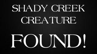 Shady Creek Creature - FOUND? + PROOF!