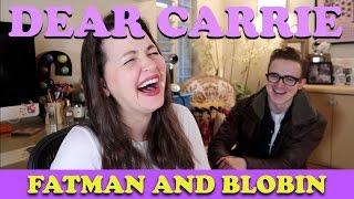 Fatman and Blobin | DEAR CARRIE
