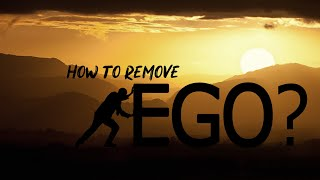 How to remove Ego?