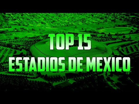 Top 15 Estadios De Mexico 2016