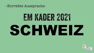 Korrekte Aussprache: Der EM-Kader der Nationalmannschaft der SCHWEIZ