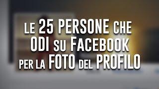 Le 25 Persone che odi per la Foto del Profiilo