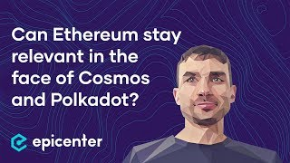 Can Ethereum stay relevant in the face of Cosmos and Polkadot? – Alexey Akhunov on Epicenter Podcast