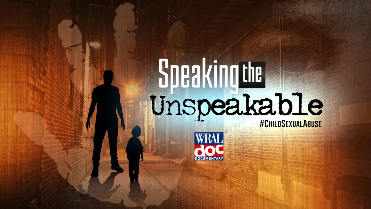"The Horrors of Child Sexual Assault and Abuse - ""Speaking the Unspeakable"" - A WRAL Docume"