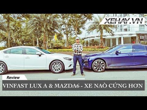 Vinfast Lux A vs Mazda 6 - xe nào CỨNG hơn? |XEHAY.VN|