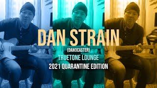 Dan Strain (Danocaster Guitars) Truetone Lounge - Quarantine Edition