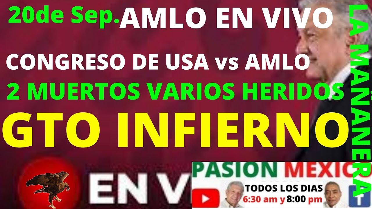 AMLO EN VIVO 20 DE SEP. GTO UN INFIERNO! 2 MUERTOS VARIOS HERIDOS EN ATENTADO! CONGRESO USA vs AMLO
