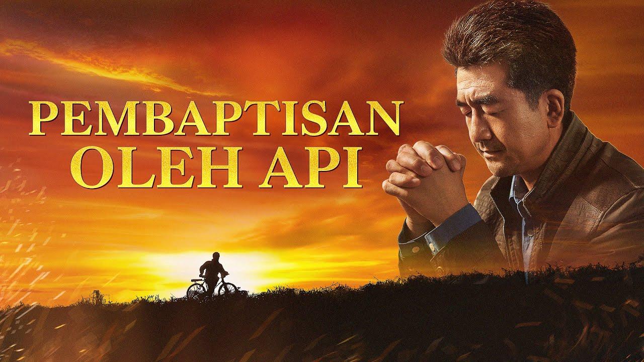 Film Rohani Kristen - PEMBAPTISAN OLEH API - Jalan Satu-satunya Memasuki Kerajaan Surga - Trailer