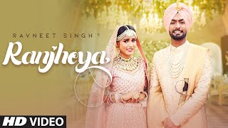Ranjheya (Full Song) Ravneet Singh Ft. Gima Ashi | Latest Punjabi Songs 2019