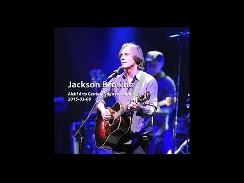 Jackson Browne - 2015-03-09, Nagoya, Japan 【Audio Only】【Full Show】