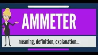 What is AMMETER? What does AMMETER mean? AMMETER meaning, definition & explanation