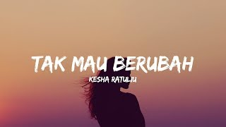 Kesha Ratuliu - Tak Mau Berubah [Lirik]