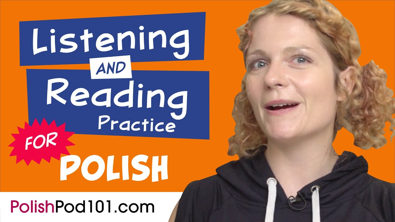 All The Listening and Reading Practice You Need in Polish