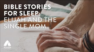 Bible Stories for Sleep: Elijah and the Single Mom