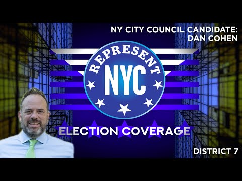 Represent NYC Election Coverage: Dan Cohen Candidate Statement