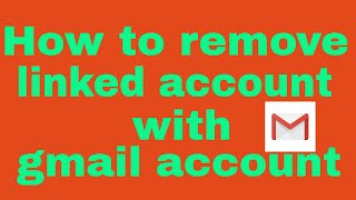 How to remove Linked accounts with gmail account