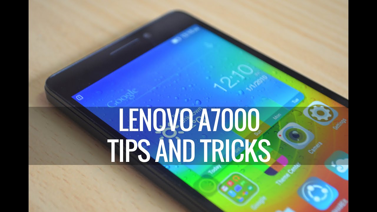 Lenovo A7000 Tips And Tricks