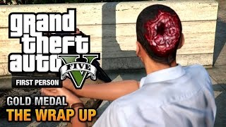 GTA 5 Mission #69 The Wrap Up [First Person Gold Medal Guide PS4]