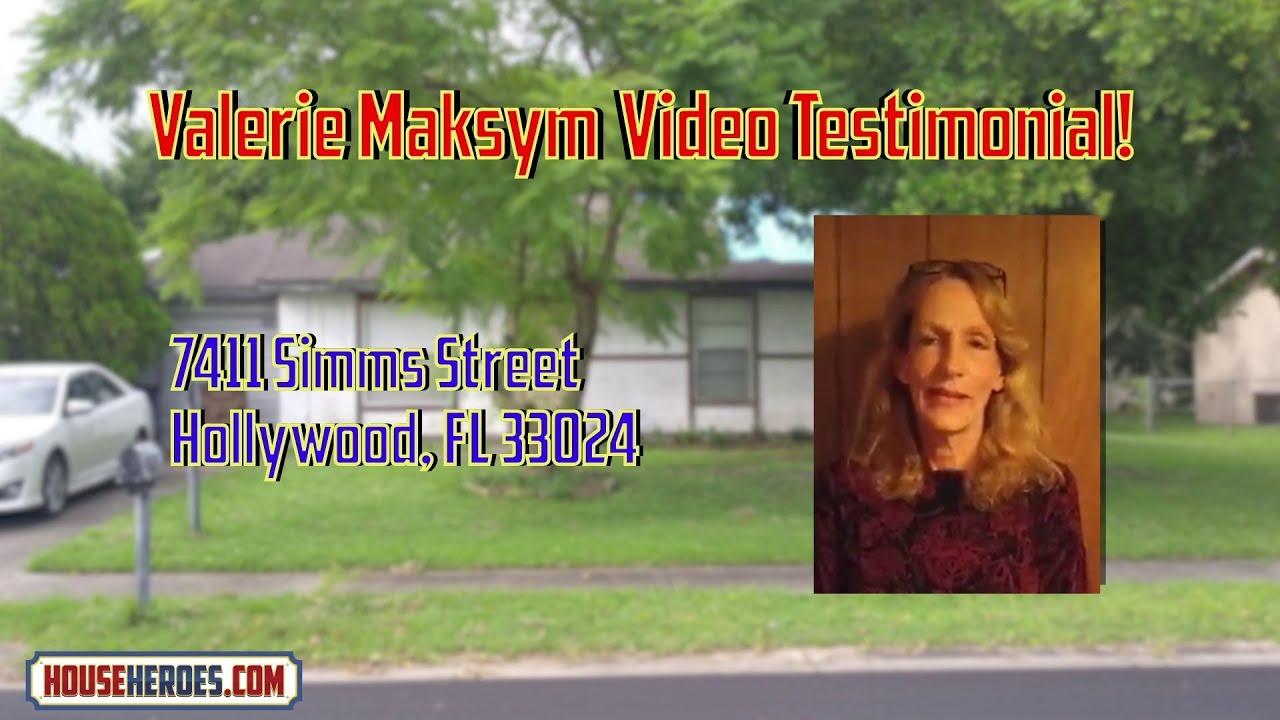 Valerie Maksym Testimonial: 7411 Simms Street, Hollywood, Florida 33024