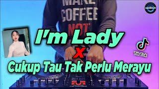 Download Mp3 DJ IM LADY x CUKUP TAU TAK PERLU MERAYU TIK TOK VIRAL REMIX TERBARU FULL BASS 2021 DJ MERAYU