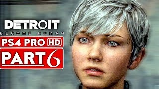 DETROIT BECOME HUMAN Gameplay Walkthrough Part 6 [1080p HD PS4 PRO] - No Commentary
