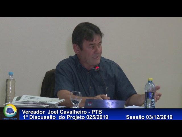 Vereador  Joel Cavalheiro   PTB Discussão do Projeto 025/2019   1ª Discussão  Sessão 03 12 2019