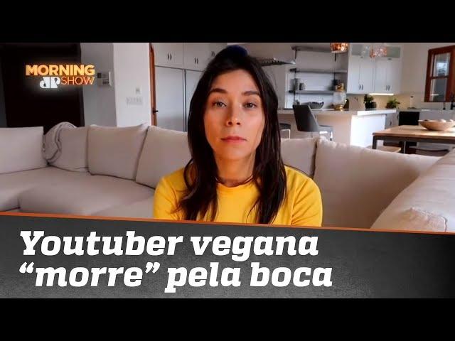 """Youtuber vegana """"morre"""" pela boca"""