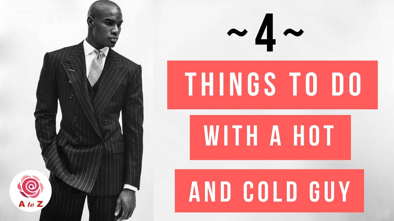 How to handle a hot and cold man