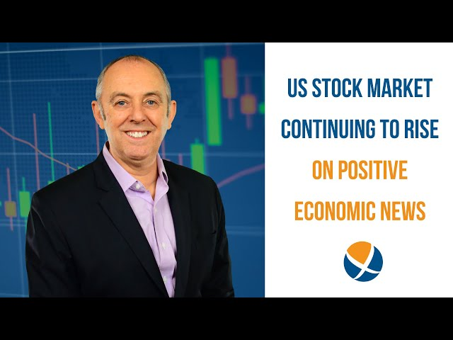 Positive Economic News Points to US Stock Market Continuing to Rise