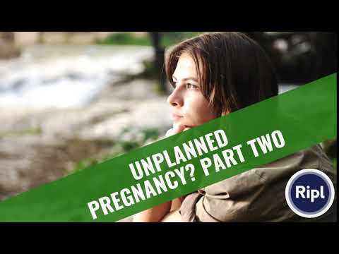 UNPLANNED PREGNANCY? PART TWO