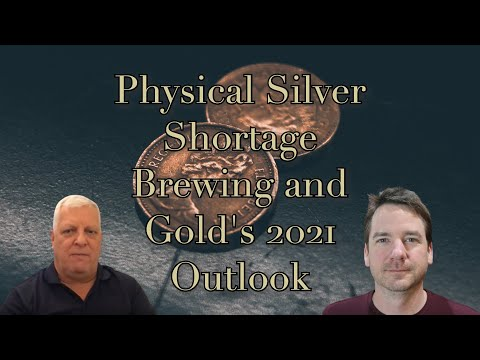 Physical Silver Shortage Brewing and Gold's 2021 Outlook