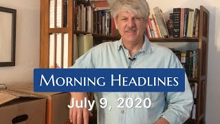 Morning Headlines: July 9, 2020
