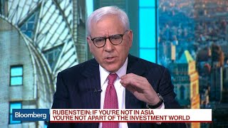 Carlyle's Rubenstein Says Investors Need to Be in Asia