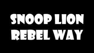 Snoop Lion - Rebel Way Lyrics (1080p)