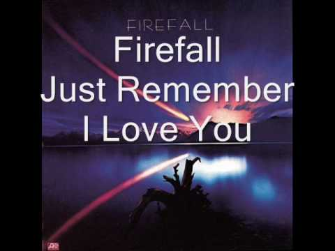 Can you name the Lyrics: 'Just Remember I Love You' by Firefall?