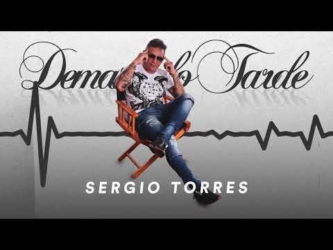 Sergio Torres - Demasiado Tarde (ESTRENO 2018)