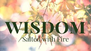 Wisdom:  Salted with Fire