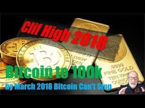 CLIF HIGH 2018 Bitcoin to 100k in March 2018 Bitcoin Can not Stop