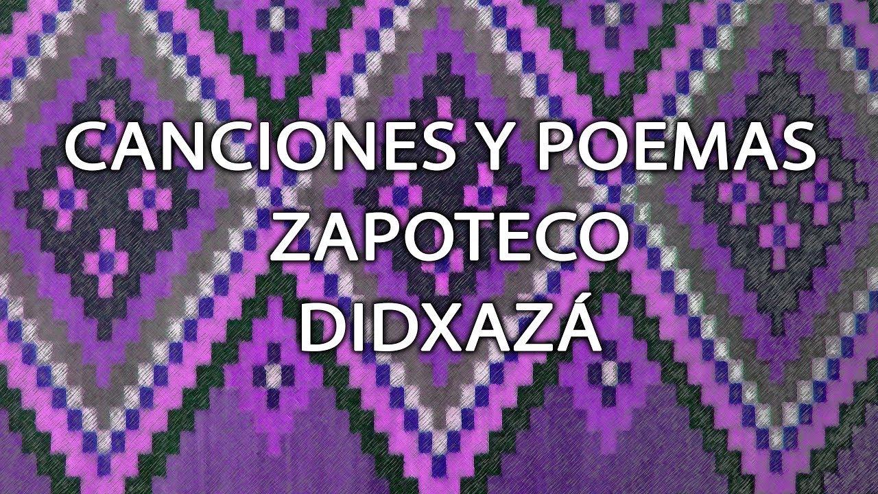 Canciones Y Poemas En Zapoteco Didxaza Istmo De Tehuantepec Zapotec